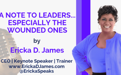 A NOTE TO LEADERS…ESPECIALLY THE WOUNDED ONES