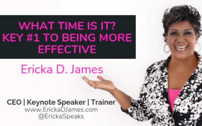 WHAT TIME IS IT? KEY #1 TO BEING MORE EFFECTIVE