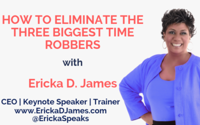 HOW TO ELIMINATE THE THREE BIGGEST TIME ROBBERS